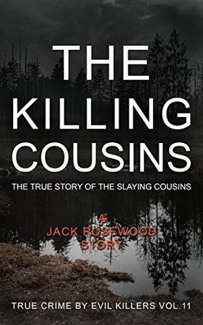 The Killing Cousins: The True Story of The Slaying Cousins (True Crime by Evil Killers #11)