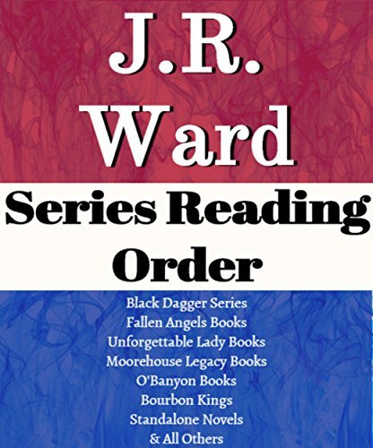 J.R. WARD: SERIES READING ORDER: SERIES LIST: BLACK DAGGER BROTHERHOOD SERIES, FALLEN ANGELS SERIES, MOOREHOUSE LEGACY SERIES, O'BANYON BROTHERS BOOKS & MORE BY J.R. WARD