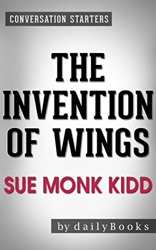 The Invention of Wings: by Sue Monk Kidd | Conversation Starters