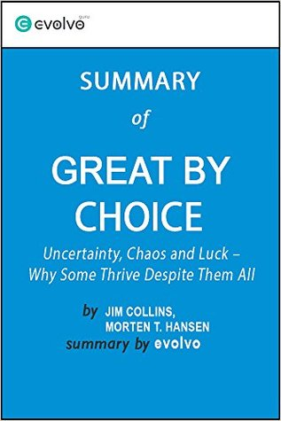 Great by Choice: Summary of the Key Ideas - Original Book by Jim Collins, Morten T. Hansen: Uncertainty, Chaos and Luck - Why Some Thrive Despite Them All