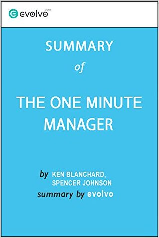 The One Minute Manager: Summary of the Key Ideas - Original Book by Ken Blanchard, Spencer Johnson