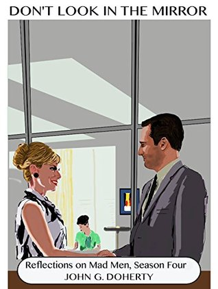 Reflections on Mad Men, Season Four (Don't Look in the Mirror series)