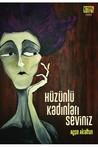 Hüzünlü Kadınları Seviniz by Ayşe Akaltun