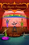 The Mystic Princesses and the Magic Show (Mystic Princesses, #2)