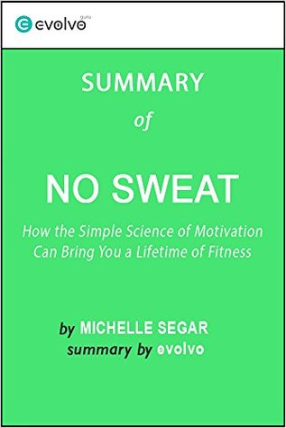 No Sweat: Summary of the Key Ideas - Original Book by Michelle Segar: How the Simple Science of Motivation Can Bring You a Lifetime of Fitness
