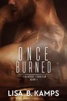 Once Burned by Lisa B. Kamps
