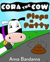 Cora the Cow Plops a Patty: A Potty Training Tale on Poop and Pooping in the Toilet (Cora the Cow Early Reader Bedtime Story Books Book 1)