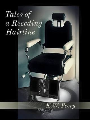 Tales of a Receding Hairline by K.W. Peery