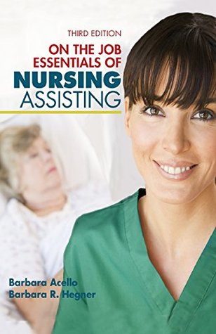 Nursing Assistant: A Nursing Process Approach - On the Job: Essentials of Nursing Assisting