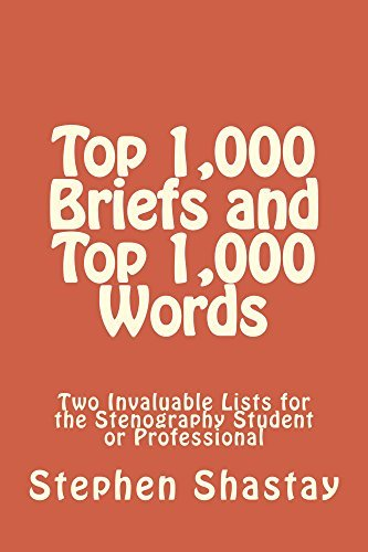 Top 1,000 Briefs and Top 1,000 Words: Two Invaluable Lists for the Stenography Student or Professional (The Shastay Way Book 3)