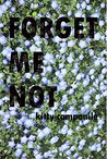 Forget Me Not: An anthology of short stories