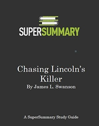 Chasing Lincoln's Killer by James L. Swanson - SuperSummary Study Guide