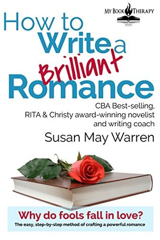 how-to-write-a-brilliant-romance-the-easy-step-by-step-method-of-crafting-a-powerful-romance-brilliant-writer-series-book-3
