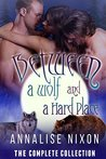 Between a Wolf and a Hard Place - Parts 1-6 by Annalise Nixon
