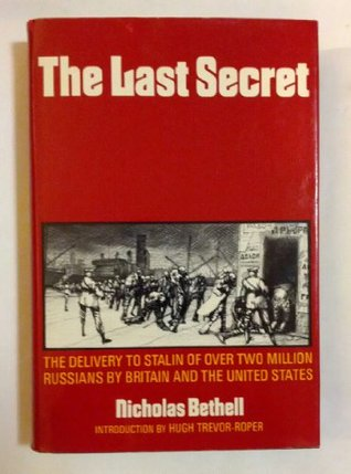 The Last Secret: The Delivery to Stalin of Over Two Million Russians by Britain & the United States