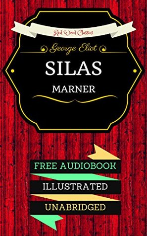 Silas Marner: By George Eliot - Illustrated (Comes with a Free Audiobook)