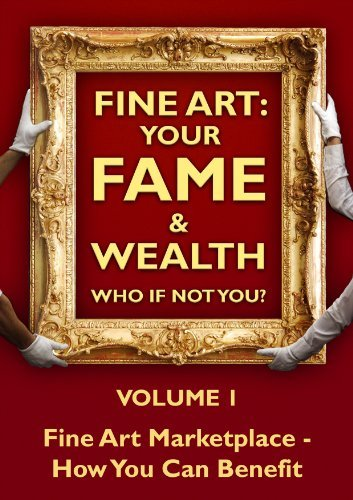 Fine Art Marketplace - How You Can Benefit (Fine Art - Your Fame and Wealth. Who If Not You? Book 1)