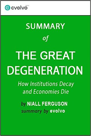 The Great Degeneration: Summary of the Key Ideas - Original Book by Niall Ferguson: How Institutions Decay and Economies Die