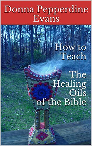 How to Teach The Healing Oils of the Bible