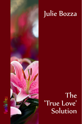 The 'True Love' Solution by Julie Bozza