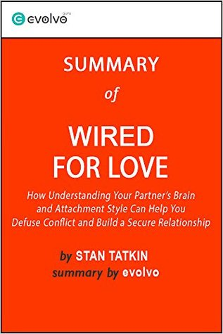 Wired for Love: Summary of the Key Ideas - Original Book by Stan Tatkin: How Understanding Your Partner's Brain and Attachment Style Can Help You Defuse Conflict and Build a Secure Relationship