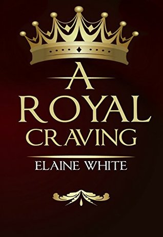 Book Review: A Royal Craving (Royal #1) by Elaine White