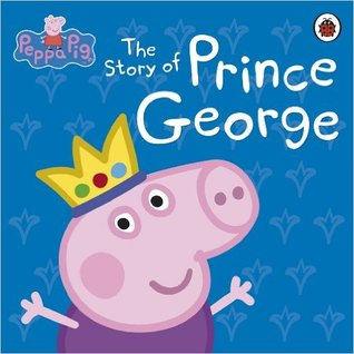 Peppa Pig: The Story of Prince George