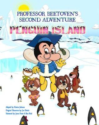 Professor Beetovens Second Adventure Penguin Island (The Adventures of Professor Beetoven and Friends Book 2)