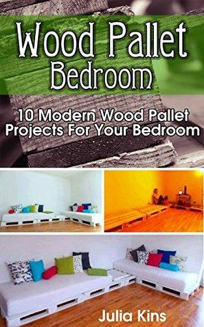 Wood Pallet Bedroom: 10 Modern Wood Pallet Projects For Your Bedroom: (Wood Pallet, DIY projects, DIY household hacks, DIY projects for your home)