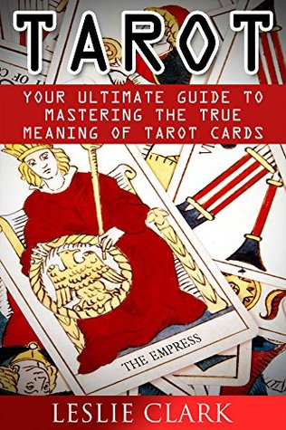 Tarot: Your Ultimate Guide to Mastering the True Meaning of Tarot Cards (Tarot reading, Tarot card, Tarot card meanings, Tarot Cards For Beginners, Psychic Tarot, Tarot books, Tarot card reading)
