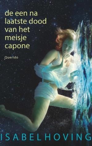 De een na laatste dood van het meisje Capone by Isabel Hoving