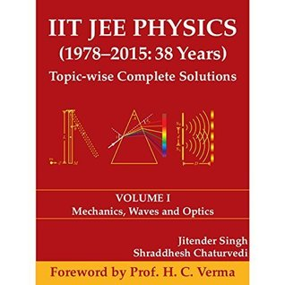 IIT JEE Physics (1978-2015: 38 Years) Topic-wise Complete Solutions: Mechanics, Waves and Optics (Volume 1)