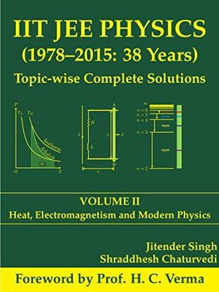 IIT JEE Physics (1978-2015: 38 Years) Topic-wise Complete Solutions Vol. 2: Thermodynamics, Electromagnetism and Modern Physics (Volume 2)