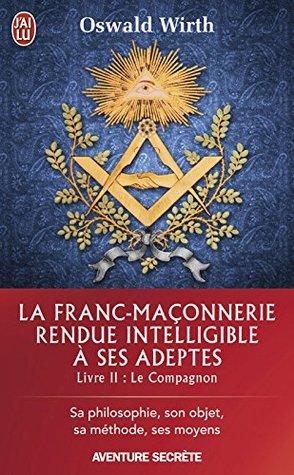 La Franc-maçonnerie rendue intelligible à ses adeptes: Livre 2 : Le Compagnon
