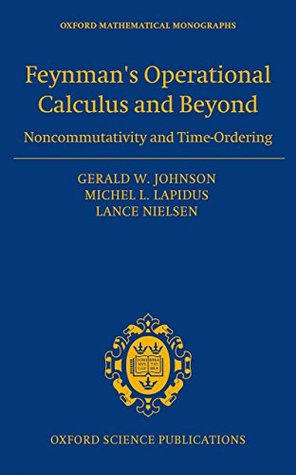 Feynmans Operational Calculus and Beyond: Noncommutativity and Time-Ordering (Oxford Mathematical Monographs)