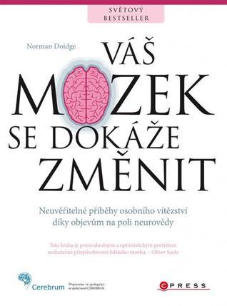 Váš mozek se dokáže změnit: Neuvěřitelné příběhy osobního vítězství díky objevům na poli neurovědy