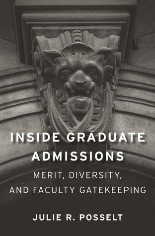 Inside Graduate Admissions: Merit, Diversity, and Faculty Gatekeeping