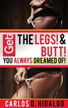 Get the LEGS! & BUTT! You Always Dreamed Of!