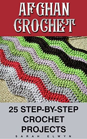 Afghan Crochet: 25 Step-by-Step Crochet Projects: