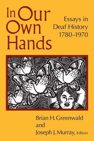 in-our-own-hands-essays-in-deaf-history-1780-1970