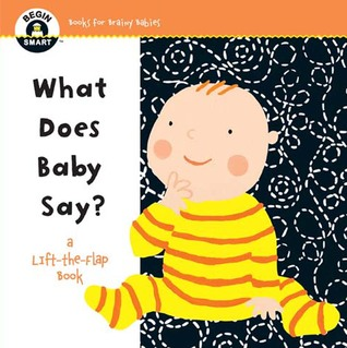 Begin Smart™ What Does Baby Say?: A First Lift-the-Flap Book