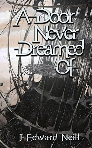 A Door Never Dreamed Of by J. Edward Neill