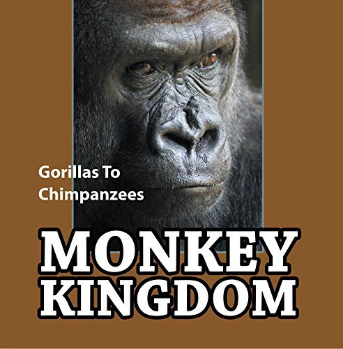 Monkey Kingdom: Gorillas To Chimpanzees: Monkey Books for Kids (Children's Animal Books)