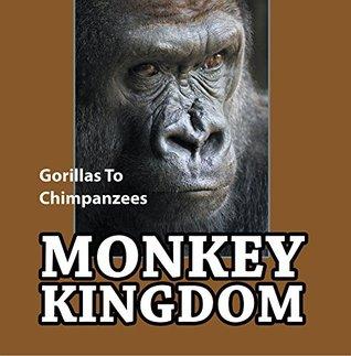 Monkey Kingdom: Gorillas To Chimpanzees: Monkey Books for Kids (Children's Animal Books)