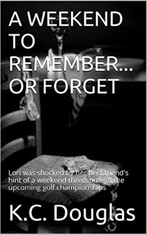 A Weekend to Remember: Or Forget
