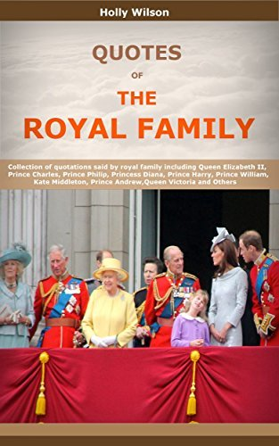 Quotes Of The Royal Family: Collection of quotations said by royal family including Queen Elizabeth II, Prince Charles, Prince Philip, Princess Diana, Prince Harry, Prince William and Others
