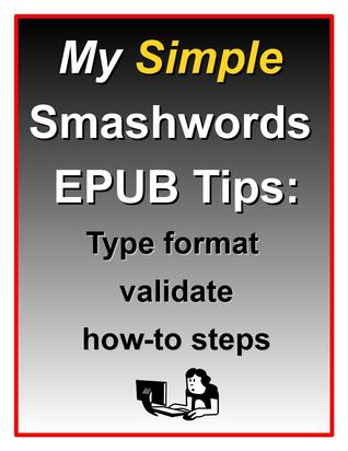 My Simple Smashwords EPUB Tips:Type format validate how-to steps