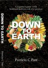 Down to Earth: A Beginner's Guide to the Healthiest Food You Will Ever Produce