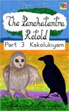 The Panchatantra Retold: Part 3 - Kakolukiyam