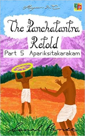 The Panchatantra Retold: Part 5 - Apariksitakarakam